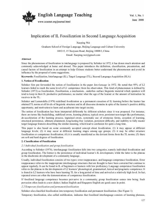 English Language Teaching June, 2008 127 Implication of IL Fossilization in Second Language Acquisition Xueping Wei Gradua...