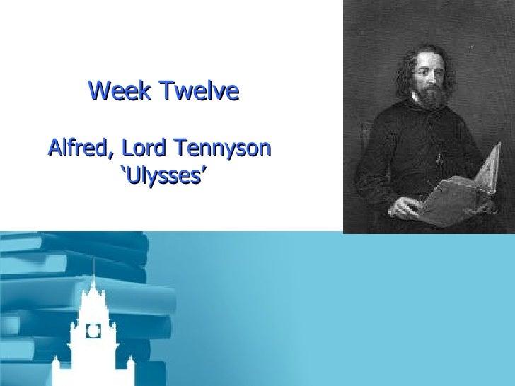 Week Twelve Alfred, Lord Tennyson  'Ulysses'