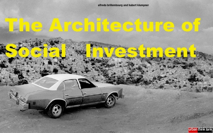 alfredo(brillembourg(and(hubert(klumpner( The Architecture of Social InvestmentSeptember 30, 2010