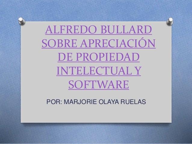 ALFREDO BULLARD  SOBRE APRECIACIÓN  DE PROPIEDAD  INTELECTUAL Y  SOFTWARE  POR: MARJORIE OLAYA RUELAS
