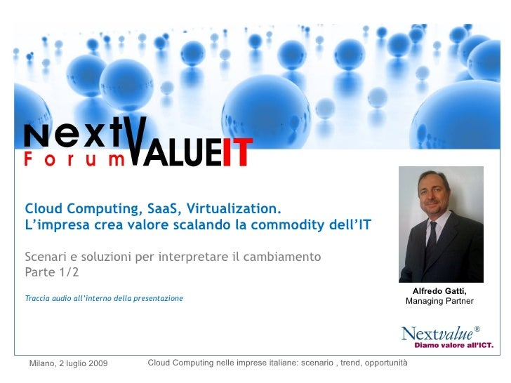 Cloud Computing, SaaS, Virtualization. L'impresa crea valore scalando la commodity dell'IT Scenari e soluzioni per interpr...