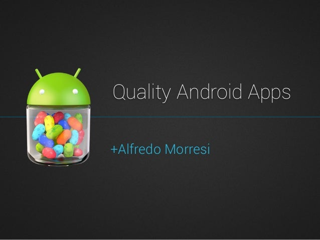 Quality Android Apps +Alfredo Morresi