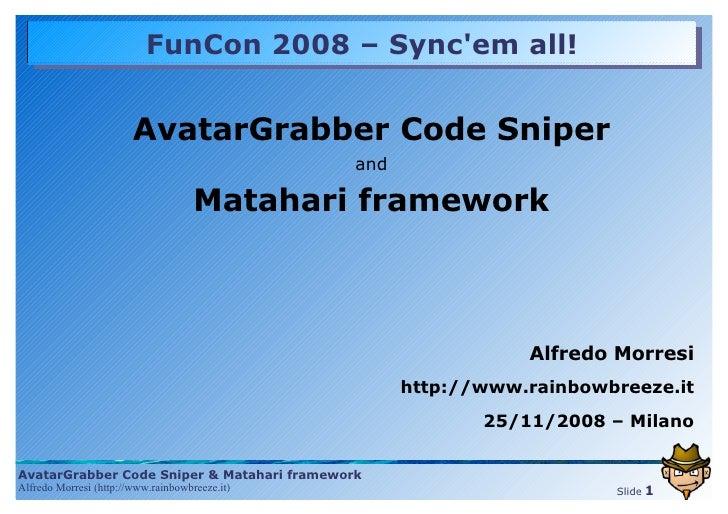 <ul><ul><li>AvatarGrabber Code Sniper </li></ul></ul><ul><ul><li>and </li></ul></ul><ul><ul><li>Matahari framework </li></...