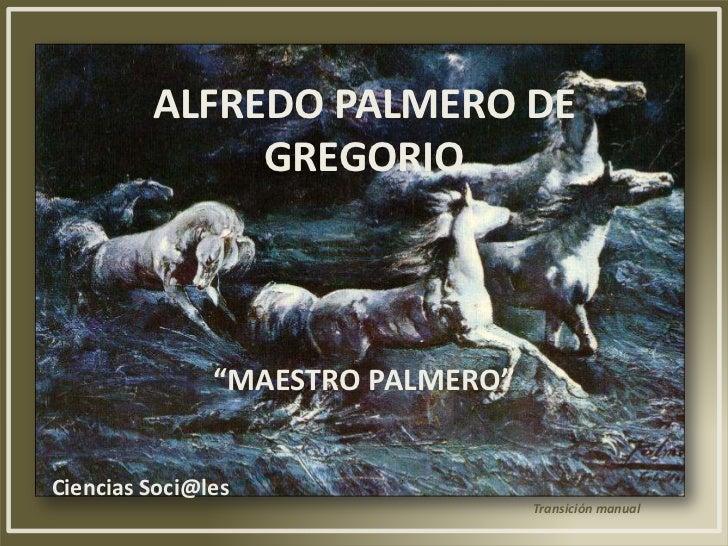 """ALFREDO PALMERO DE              GREGORIO               """"MAESTRO PALMERO""""Ciencias Soci@les                                 ..."""