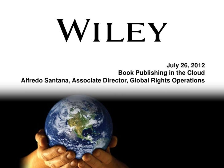 July 26, 2012                                Book Publishing in the CloudAlfredo Santana, Associate Director, Global Right...