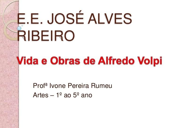 E.E. JOSÉ ALVES RIBEIRO<br />Vida e Obras de Alfredo Volpi<br />Profª Ivone Pereira Rumeu<br />Artes – 1º ao 5º ano<br />