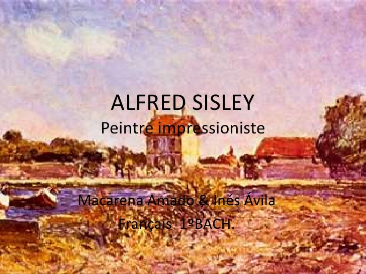 ALFRED SISLEYPeintre impressioniste<br />Macarena Amado & Inés Ávila<br />Français  1ºBACH.<br />