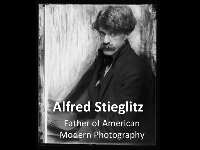 Alfred Stieglitz Father of American Modern Photography