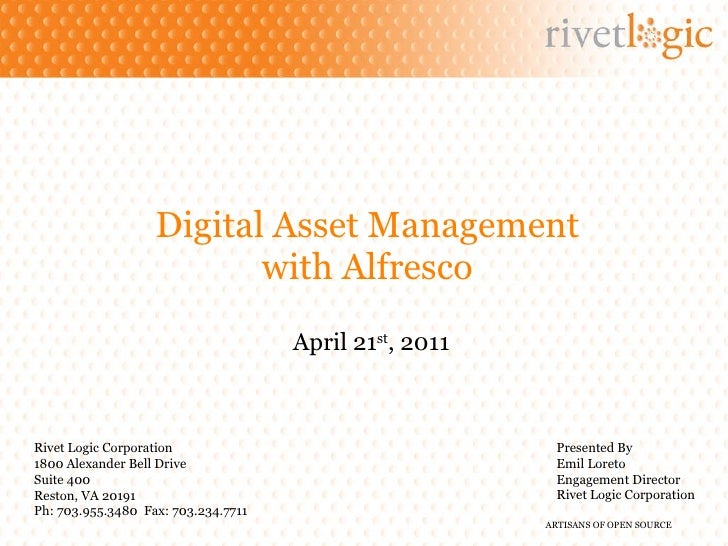Digital Asset Management with Alfresco April 21 st , 2011 Rivet Logic Corporation 1800 Alexander Bell Drive Suite 400 Rest...