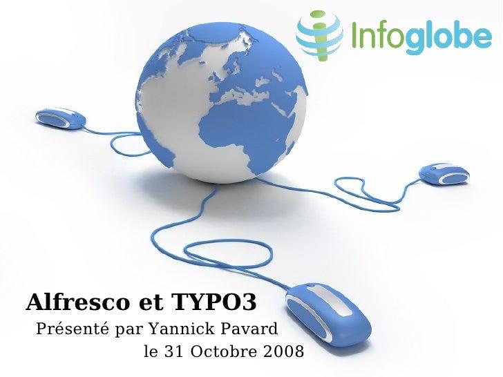 Alfresco et TYPO3 Présenté par Yannick Pavard             le 31 Octobre 2008