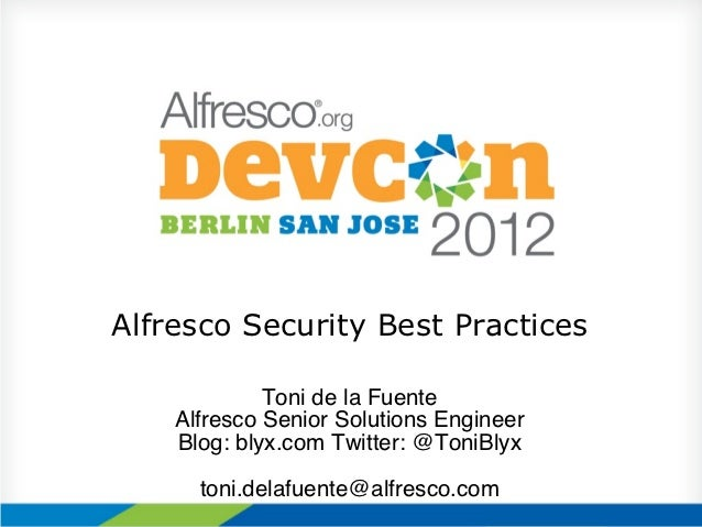 Alfresco Security Best Practices              Toni de la Fuente !    Alfresco Senior Solutions Engineer!    Blog: blyx.com...