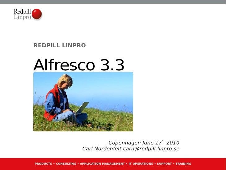 REDPILL LINPRO   Alfresco 3.3                                       Copenhagen June 17th 2010                          Car...