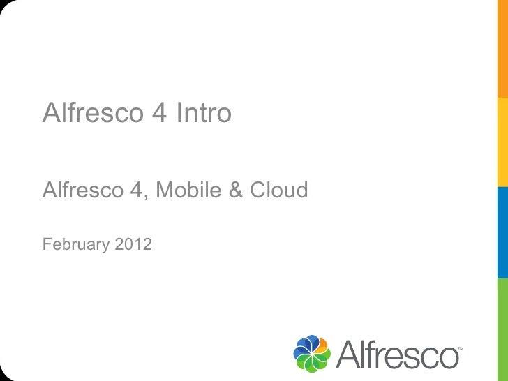 Alfresco 4 IntroAlfresco 4, Mobile & CloudFebruary 2012