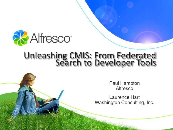 Unleashing CMIS: From Federated        Search to Developer Tools                        Paul Hampton                      ...