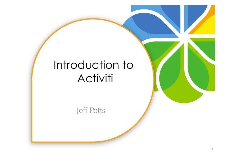 Introduction to     Activiti    Jeff Potts                  1