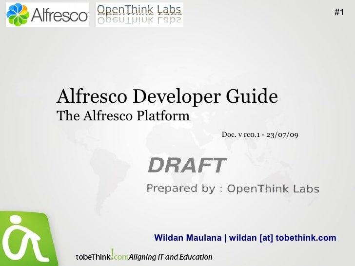 #1     Alfresco Developer Guide The Alfresco Platform                               Doc. v rc0.1 - 23/07/09               ...