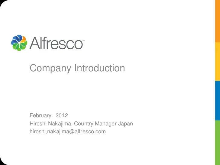 Company IntroductionFebruary, 2012Hiroshi Nakajima, Country Manager Japanhiroshi,nakajima@alfresco.com