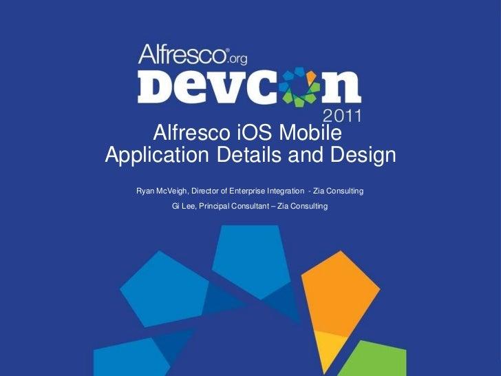 Alfresco iOS Mobile  Application Details and Design Ryan McVeigh, Director of Enterprise Integration  - Zia Consulting Gi ...