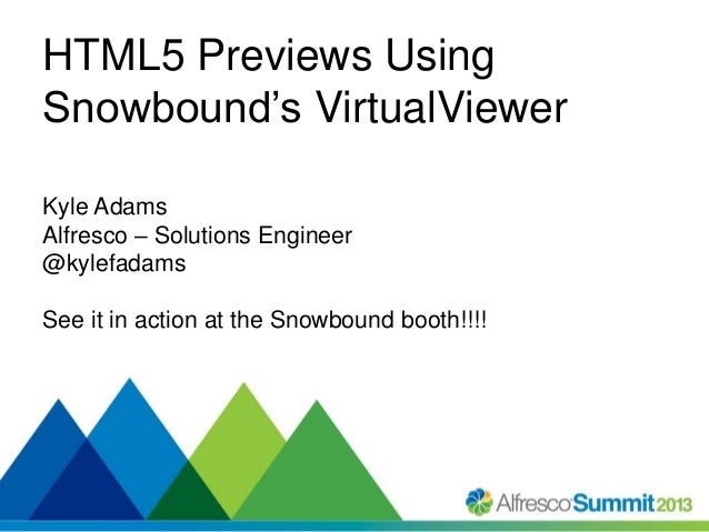 HTML5 Previews Using Snowbound's VirtualViewer Kyle Adams Alfresco – Solutions Engineer @kylefadams See it in action at th...