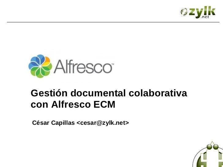 Gestión documental colaborativacon Alfresco ECMCésar Capillas <cesar@zylk.net>