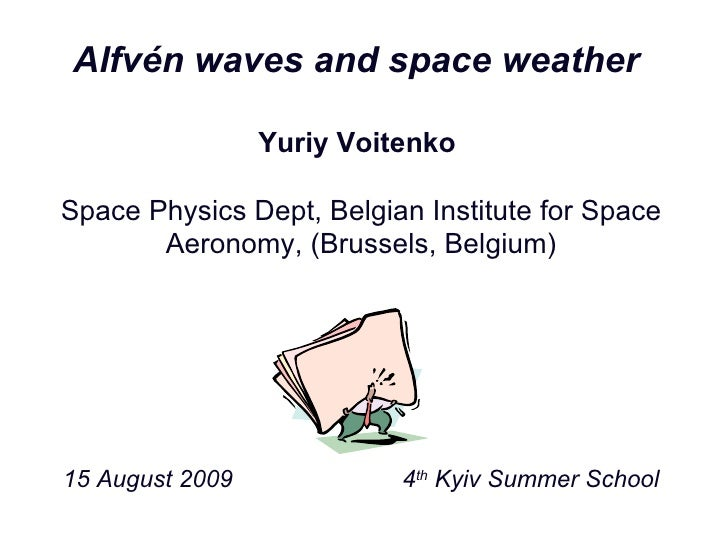 Alfvén waves and space weather  Yuriy Voitenko   Space Physics Dept, Belgian Institute for Space Aeronomy, (Brussels, Belg...