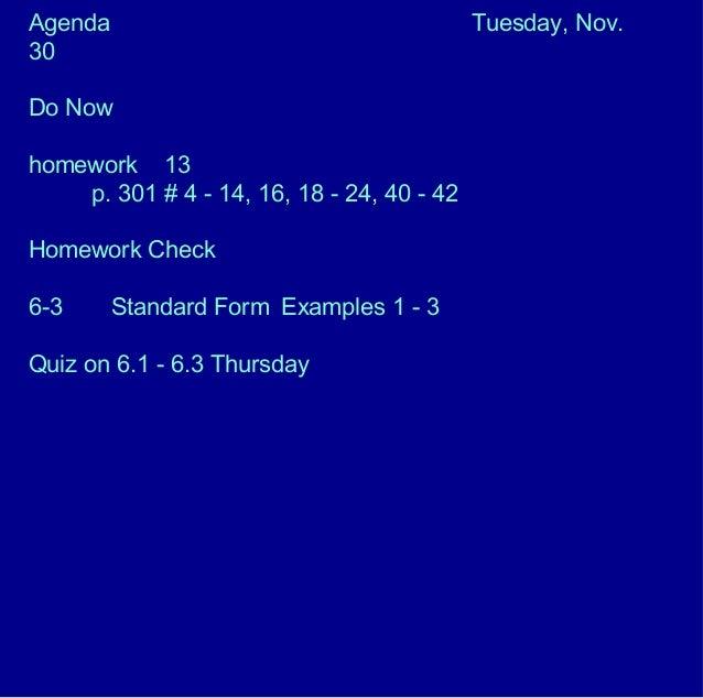 Agenda Tuesday, Nov. 30 Do Now homework 13 p. 301 # 4 - 14, 16, 18 - 24, 40 - 42 Homework Check 6-3 Standard Form Examples...