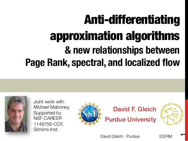 Anti-differentiating approximation algorithms ! & new relationships between ! Page Rank, spectral, and localized flow David...