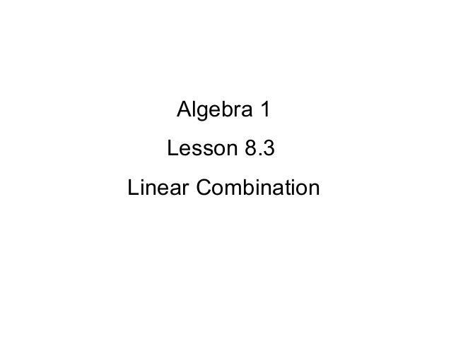 Algebra 1 Lesson 8.3 Linear Combination