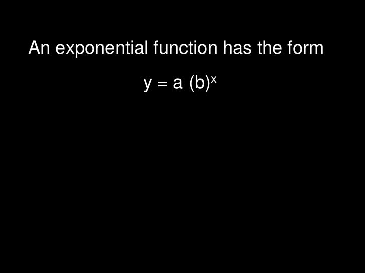 An exponential function has the form <br />y = a (b)x<br />