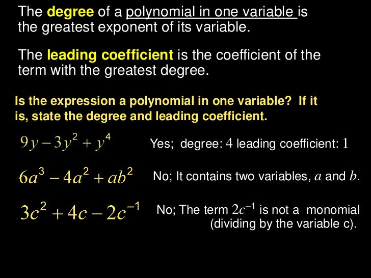 The degree of a polynomial in one variable isthe greatest exponent of its variable.The leading coefficient is the coeffici...