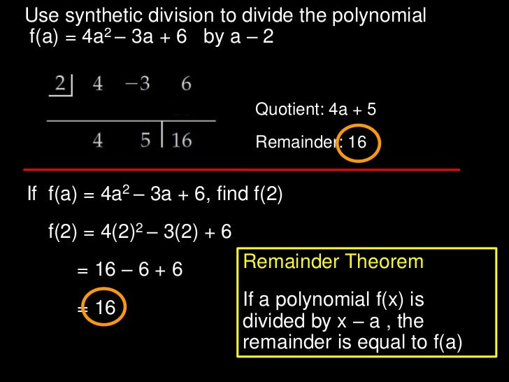 Use synthetic division to divide the polynomialf(a) = 4a2 – 3a + 6 by a – 2                             Quotient: 4a + 5  ...