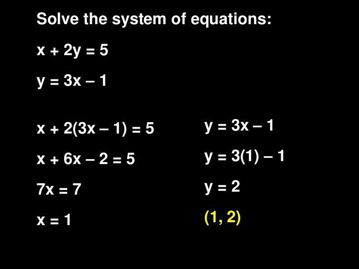 Solve the system of equations:x + 2y = 5y = 3x – 1x + 2(3x – 1) = 5    y = 3x – 1x + 6x – 2 = 5       y = 3(1) – 17x = 7  ...
