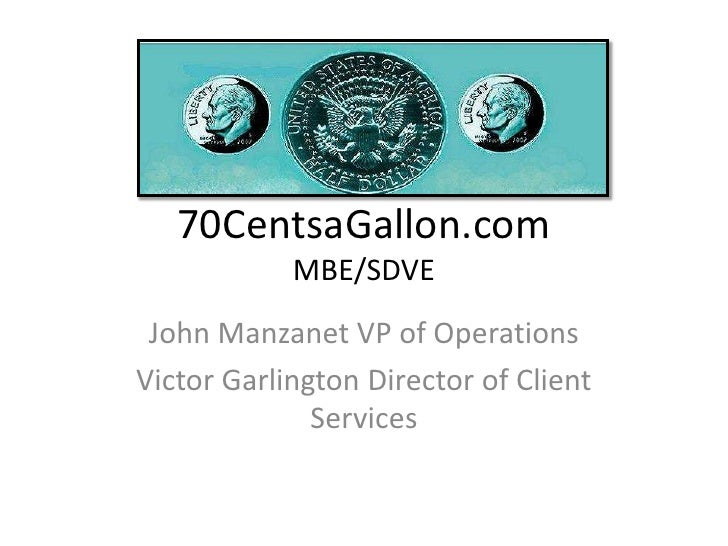 70CentsaGallon.comMBE/SDVE<br />John Manzanet VP of Operations<br />Victor Garlington Director of Client Services<br />