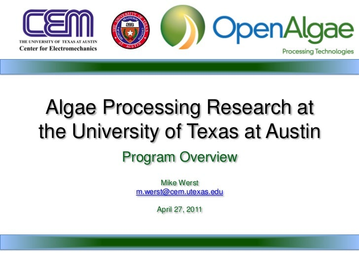 Algae Processing Research atthe University of Texas at Austin         Program Overview                 Mike Werst         ...
