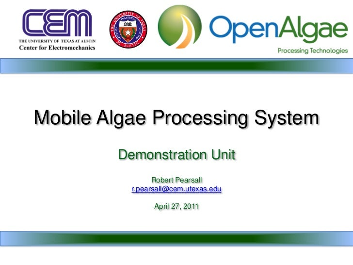 Mobile Algae Processing System        Demonstration Unit                Robert Pearsall          r.pearsall@cem.utexas.edu...