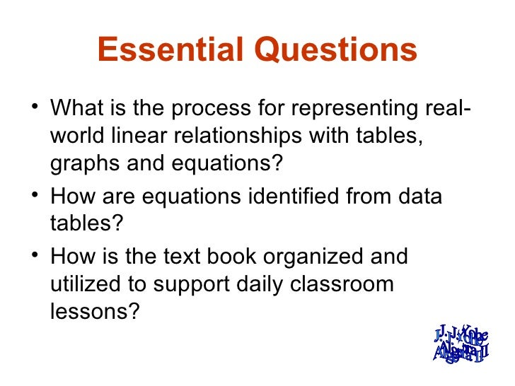 Essential Questions <ul><li>What is the process for representing real-world linear relationships with tables, graphs and e...
