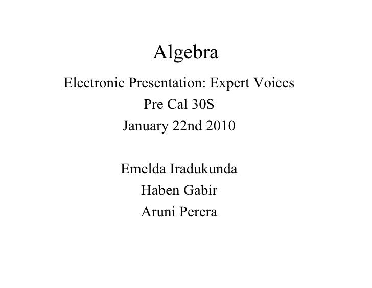 Algebra Electronic Presentation: Expert Voices              Pre Cal 30S           January 22nd 2010           Emelda Iradu...