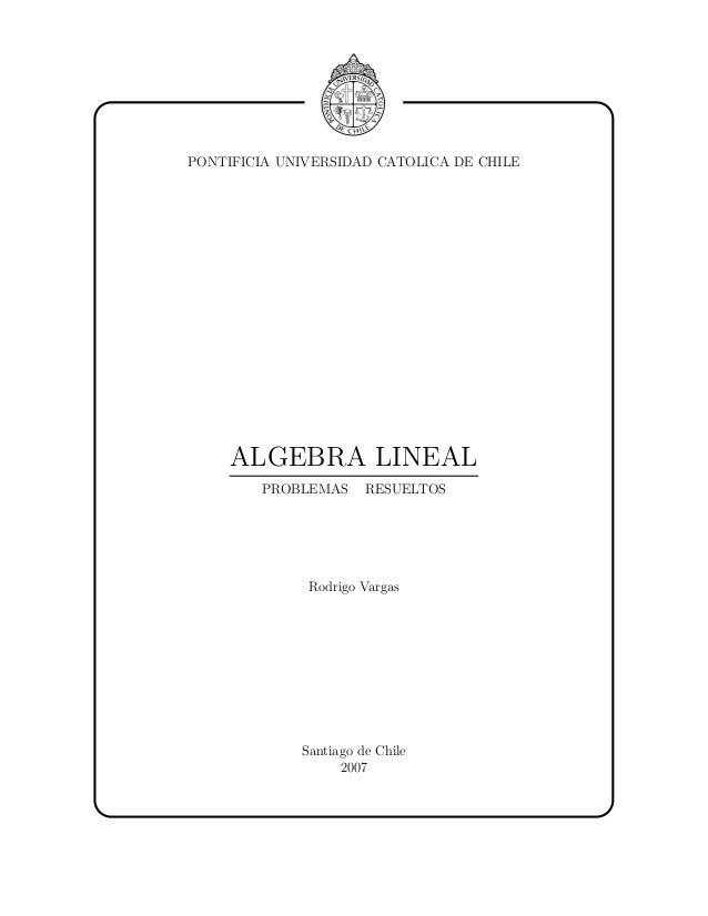 PONTIFICIA UNIVERSIDAD CATOLICA DE CHILE     ALGEBRA LINEAL        PROBLEMAS      RESUELTOS              Rodrigo Vargas   ...