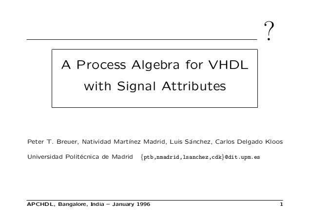 ? A Process Algebra for VHDL with Signal Attributes Peter T. Breuer, Natividad Mart´ınez Madrid, Luis S´anchez, Carlos Del...