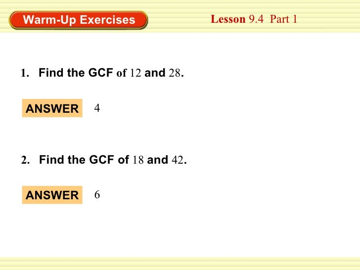 Warm-Up Exercises               Lesson 9.4 Part 11. Find the GCF of 12 and 28.ANSWER       42. Find the GCF of 18 and 42.A...