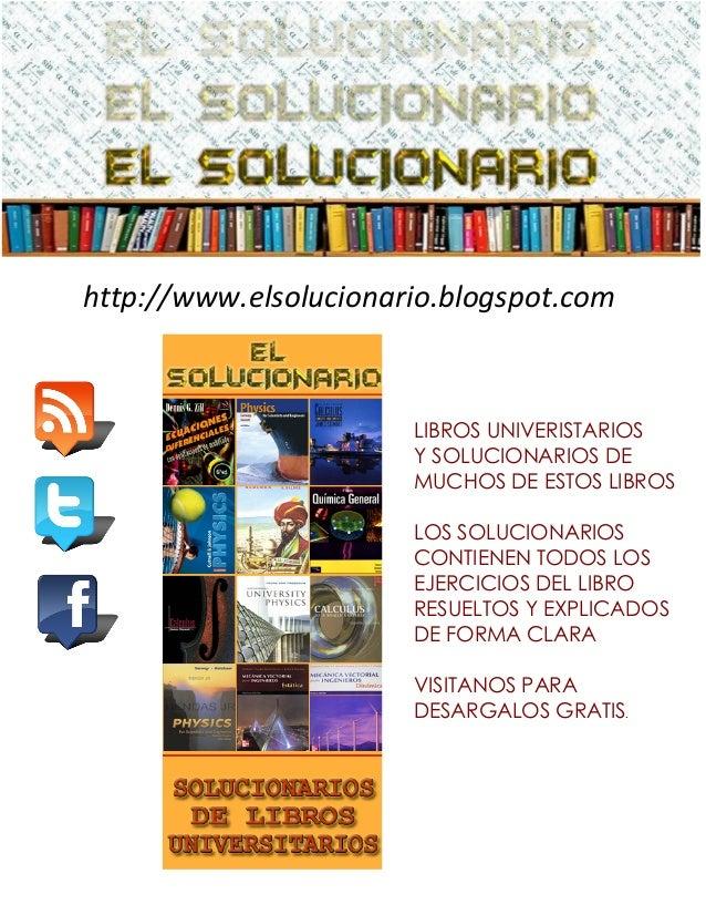 http://www.elsolucionario.blogspot.com LIBROS UNIVERISTARIOS Y SOLUCIONARIOS DE MUCHOS DE ESTOS LIBROS LOS SOLUCIONARIOS C...