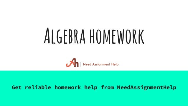 homework help algebra Get an expert homework help on more than 40 subjects delivered by the team of our professional writers & tutors 24/7 online help at maxhomeworkcom.