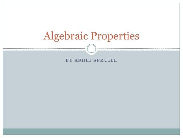 B Y A S H L I S P R U I L L Algebraic Properties