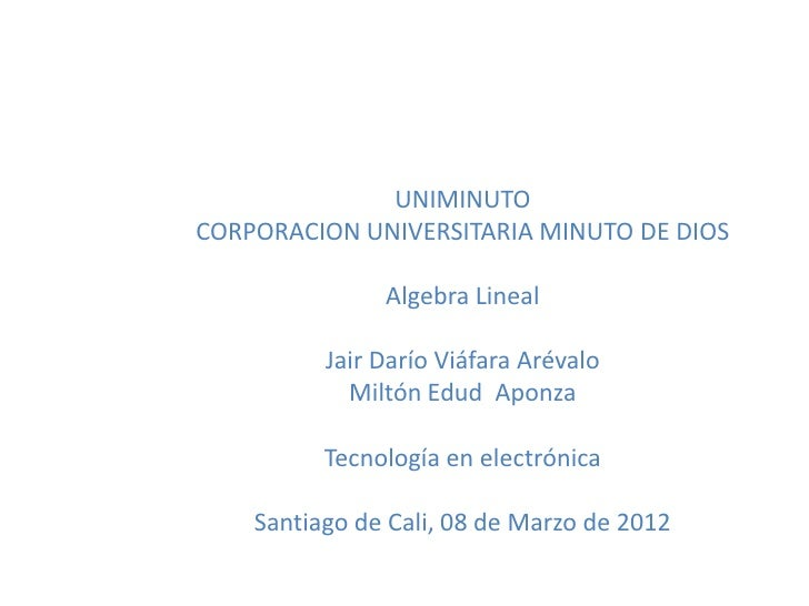 UNIMINUTOCORPORACION UNIVERSITARIA MINUTO DE DIOS               Algebra Lineal          Jair Darío Viáfara Arévalo        ...