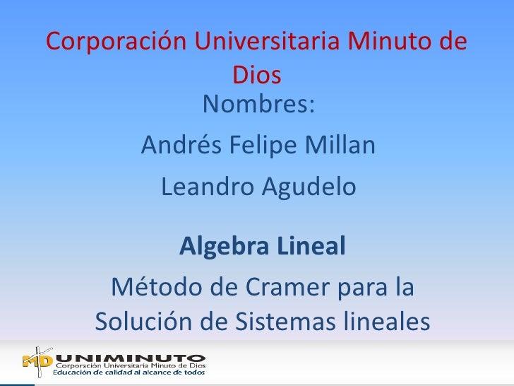 Corporación Universitaria Minuto de Dios <br />Nombres:<br />Andrés Felipe Millan<br />Leandro Agudelo<br />Algebra Lineal...