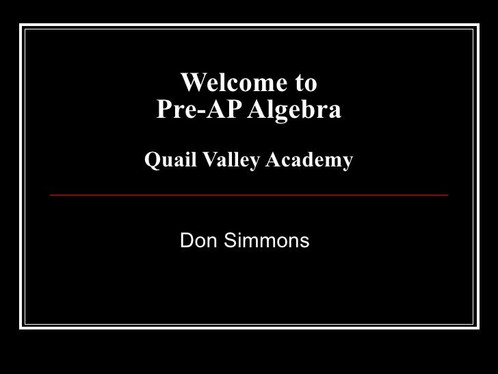 Welcome to Pre-AP Algebra Quail Valley Academy Don Simmons