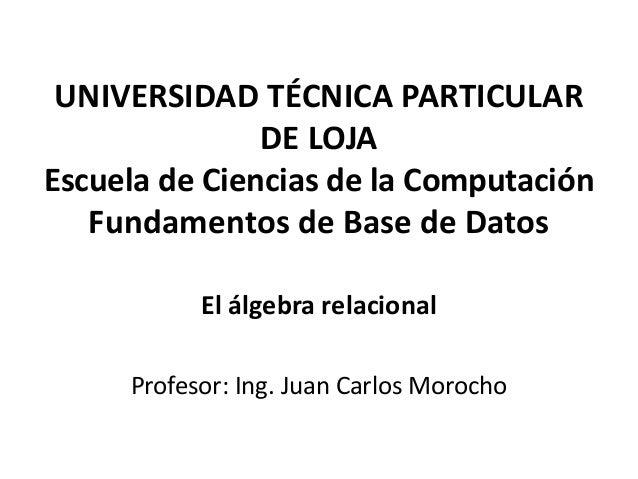 UNIVERSIDAD TÉCNICA PARTICULAR               DE LOJAEscuela de Ciencias de la Computación   Fundamentos de Base de Datos  ...