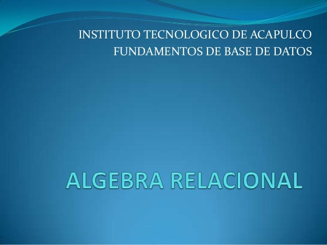 INSTITUTO TECNOLOGICO DE ACAPULCO      FUNDAMENTOS DE BASE DE DATOS