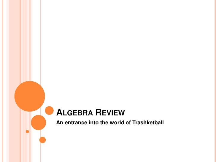 Algebra Review<br />An entrance into the world of Trashketball<br />