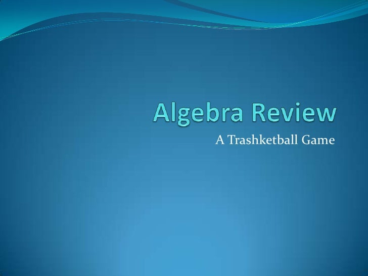 Algebra Review<br />A Trashketball Game<br />